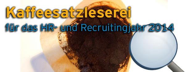 Kaffeesatzleserei für das HR- und Recruitingjahr 2014 – Candidate-Experience ist Priorität