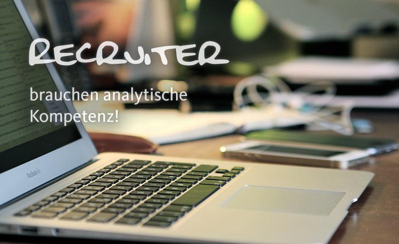 Erfolgreiche Recruiter brauchen analytische Kompetenz #Quants #Analytics