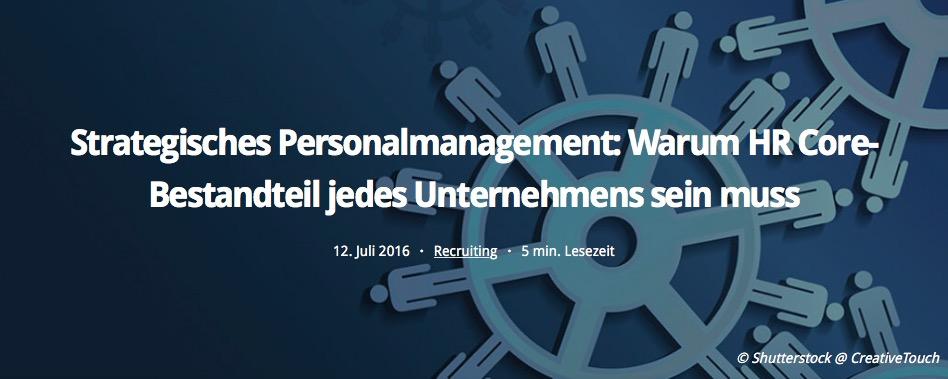 Strategisches Personalmanagement: Warum HR Core-Bestandteil jedes Unternehmens sein muss