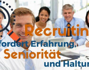 Recruiting erfordert Erfahrung, Seniorität und Haltung – der Neo-Recruiter