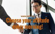 Choose your attitude everyning