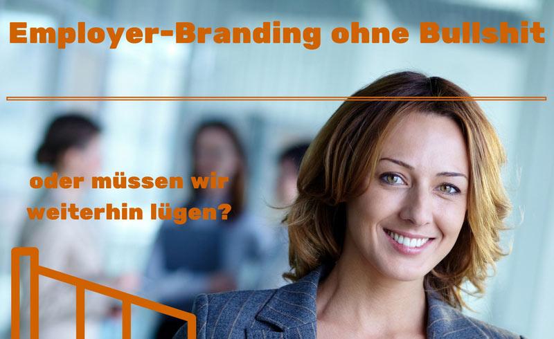 Employer-Branding ohne Bullshit – oder weiterhin lügen?