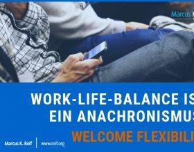 Work-Life-Balance ist ein Anachronismus. Welcome Flexibility
