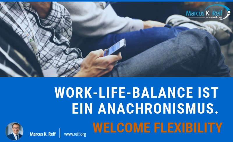 Work-Life-Balance ist ein Anachronismus. Welcome Flexibility