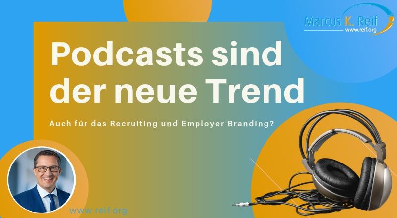 Podcasts sind der neue Trend. Auch für das Recruiting und Employer Branding?