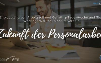 Zukunft der Personalarbeit: Entkopplung von Arbeitszeit und Gehalt, 4-Tage-Woche und Gig-Working? War for Talent ist vorbei?