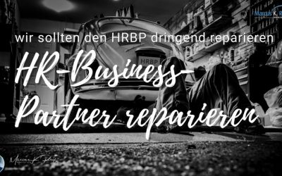 Wir sollten den HR-Business-Partner dringend reparieren