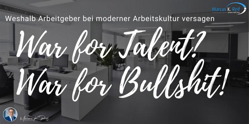 War for Talent? War for Bullshit! Weshalb Arbeitgeber bei moderner Arbeitskultur versagen