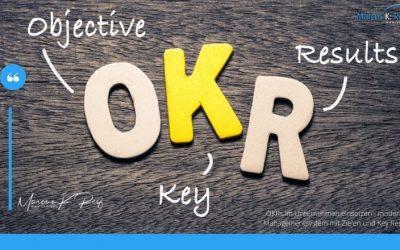 OKRs im Unternehmen einsetzen – modernes Managementsystem mit Zielen und Key Results